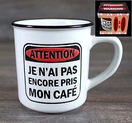 """Tasse Alerte """"Je n'ai pas encore pris mon café"""""""