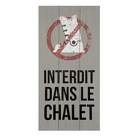 """Affiche """"Interdit dans le chalet"""""""