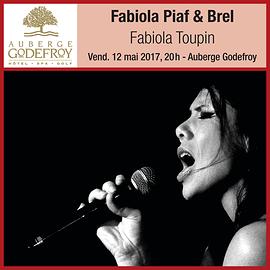 12 mai 2017, 20 h / Auberge Godefroy / Fabiola Piaf & Brel (Prix : 35$ taxes incluses / section régulière OU : +2$ / Option «section TABLES» à l'avant)