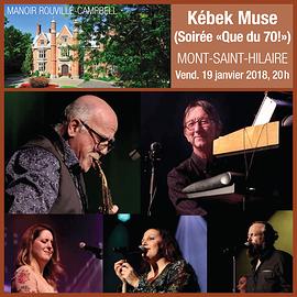 Kebek Muse - Soirée «Que du 70!» - 100% Québec - Manoir Rouville-Campbell, Mont-Saint-Hilaire - 19 janvier 2018, 20h (Prix: 38$ taxes incluses)