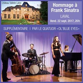 22 septembre 2017, 20 h  / Laval / Hommage à Frank Sinatra par le quatuor Ol' Blue Eyes (Prix : 35 $ taxes incluses)