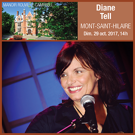 Diane Tell - Manoir Rouville-Campbell, Mont-Saint-Hilaire - Dimanche 29 octobre 2017, 14 h. (Prix: 38 $ taxes incluses)