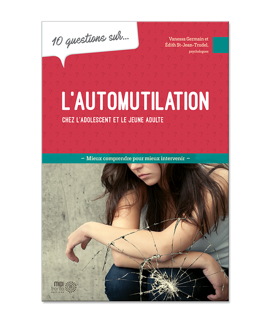 10 questions sur... L'automutilation chez l'adolescent et le jeune adulte