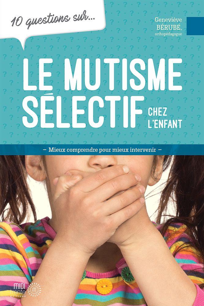 5 Choses A Savoir Sur Le Mutisme Selectif Editions Midi Trente